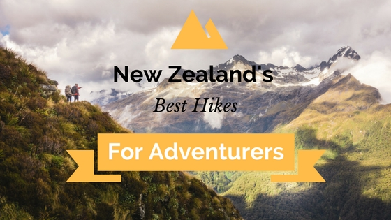 New Zealands Best Hikes for Adventurers