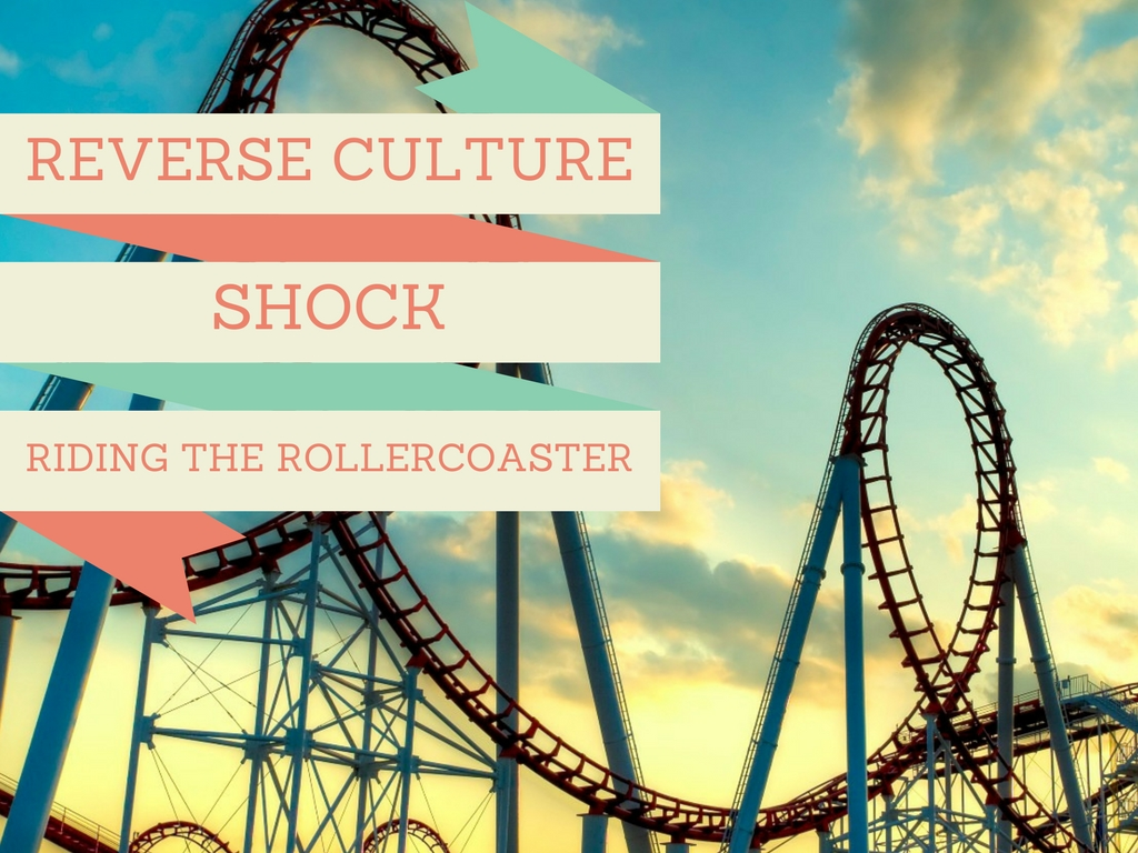 Reverse Culture Shock: Riding The Rollercoaster