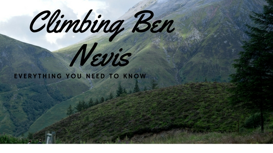Climbing Ben Nevis: What You Need to Know Before You Go