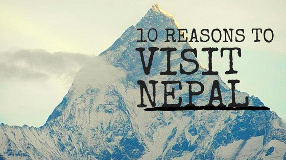10 Reasons Why You Need to Visit Nepal in 2018